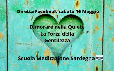 """6° Diretta Facebook 16 Maggio 2020 """"Dimorare nella Quiete-la Forza della Gentilezza"""""""