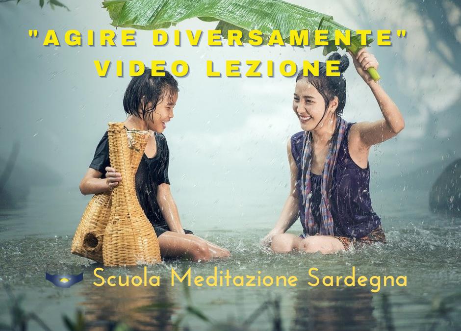 "Video Lezione: Meditazione su ""Agire Diversamente"""